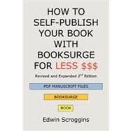 How to Self-Publish Your Book With Booksurge for Less $$$: A..., 9781439202302  