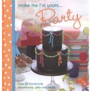 Make Me I'm Yours... Party : Over 20 Handmade Decorations, G..., 9781446302309