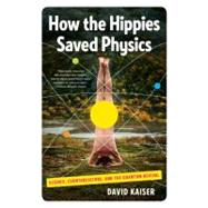 How the Hippies Saved Physics : Science, Counterculture, and..., 9780393342314