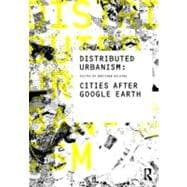 Distributed Urbanism : Cities after Google Earth