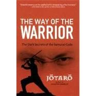 Way of the Warrior : The Dark Secrets of the Samurai Code, 9780806532325  