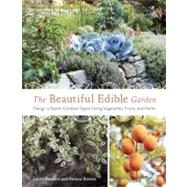 The Beautiful Edible Garden: Design a Stylish Outdoor Space ..., 9781607742333