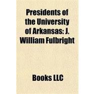 Presidents of the University of Arkansas : J. William Fulbright