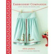 Embroidery Companion: Classic Designs for Modern Living : 30 Projects in Decorative Embroidery, Counted Crioss Stitch, and Crewelwork,9780307462350