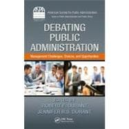 Debating Public Administration: Management Challenges, Choices, and Opportunities,9781466502369