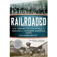 Railroaded : The Transcontinentals and the Making of Modern America,9780393342376