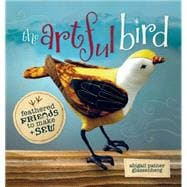 The Artful Bird: Fanciful Feathered Friends to Make + Sew, 9781596682382  