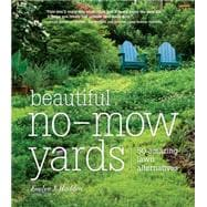 Beautiful No-Mow Yards : 50 Amazing Lawn Alternatives, 9781604692389