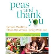 Peas and Thank You : Simple Meatless Meals the Whole Family ..., 9780373892402  
