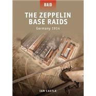 The Zeppelin Base Raids: Germany 1914, 9781849082433  