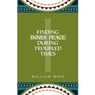 Finding Inner Peace During Troubled Times : Living in the Pr..., 9780578042442  