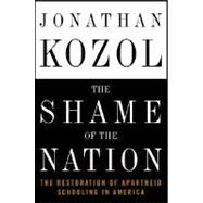 Shame of the Nation : The Restoration of Apartheid Schooling in America
