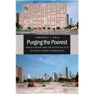 Purging the Poorest : Public Housing and the Design Politics of Twice-Cleared Communities,9780226012452