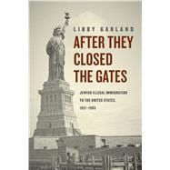 After They Closed the Gates: Jewish Illegal Immigration to the United States, 1921-1965,9780226122458