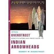 The Official Overstreet Identification and Price Guide to Indian Arrowheads 10th Edition