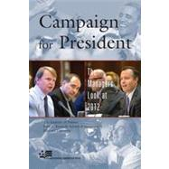 Campaign for President: The Managers Look at 2012,9781442222472