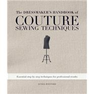 The Dressmaker's Handbook of Couture Sewing Techniques: Esse..., 9781596682474  