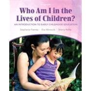 Who Am I in the Lives of Children? An Introduction to Early Childhood Education Plus MyEducationLab with Pearson eText -- Access Card Package