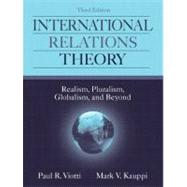 International Relations Theory : Realism, Pluralism, Globalism, and Beyond