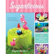 Sugarlicious : 50 Cute and Clever Treats for Every Occasion, 9780373892549