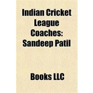 Indian Cricket League Coaches : Sandeep Patil, 9781156182550  