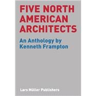 Five North American Architects : An Anthology by Kenneth Fra..., 9783037782569