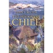 The History of Chile by Rector, John L.