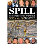 The Spill: Personal Stories from the EXXON Valdez Disaster, 9780980082586  
