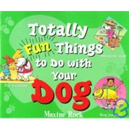 Totally Fun Things to Do With Your Dog, 9781439522592  