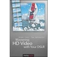 Mastering HD Video with Your Dslr, 9781933952604  