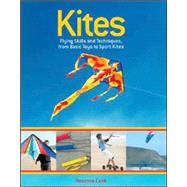 Kites : Flying Skills and Techniques, from Basic Toys to Spo..., 9781554072620