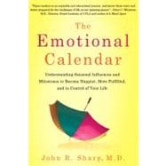 The Emotional Calendar: Understanding Seasonal Influences and Milestones to Become Happier, More Fulfilled, and in Control of Your Life,9781250002624