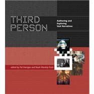 Third Person : Authoring and Exploring Vast Narratives, 9780262232630  