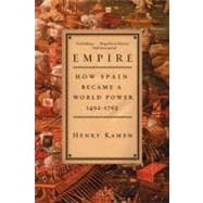 Empire : How Spain Became a World Power, 1492-1763, 9780060932640
