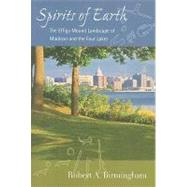 Spirits of Earth : The Effigy Mound Landscape of Madison and the Four Lakes,9780299232641