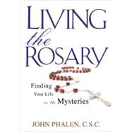 Living the Rosary : Finding Your Life in the Mysteries, 9781594712647  