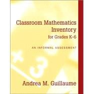 Classroom Mathematics Inventory for Grades K-6 : An Informal Assessment,9780205402649