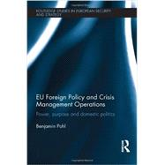 EU Foreign Policy and Crisis Management Operations: Power, Purpose and Domestic Politics,9780415712668