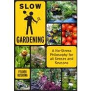 Slow Gardening : A No-Stress Philosophy for All Senses and A..., 9781603582674  