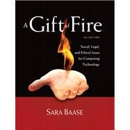 A Gift of Fire Social, Legal, and Ethical Issues for Computi..., 9780132492676