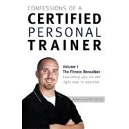 Confessions of A Certified Personal Trainer : Volume I the F..., 9781426972676