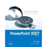 Exploring Microsoft Office PowerPoint 2007, Volume 1