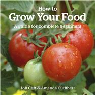 How to Grow Your Food : A Guide for Brand-New Gardeners, 9781900322683  