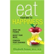 Eat Your Way to Happiness : 10 Diet Secrets to Improve Your ..., 9780373892686
