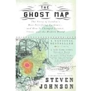 The Ghost Map The Story of London's Most Terrifying Epidemic--and How It Changed Science, Cities, and the Modern World,9781594482694
