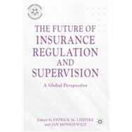 The Future of Insurance Regulation and Supervision A Global ..., 9780230292697