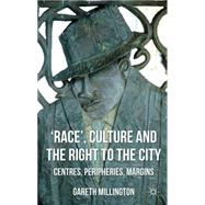 'Race', Culture and the Right to the City : Centres, Periphe..., 9780230202702