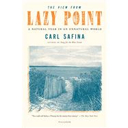The View from Lazy Point: A Natural Year in an Unnatural Wor..., 9781250002716