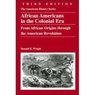 African Americans in the Colonial Era : From African Origins through the American Revolution,9780882952741