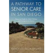A Pathway to Senior Care in San Diego: Resource Guide for Ad..., 9781450212755  